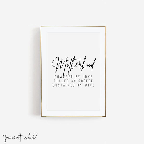 Motherhood: Powered by Love, Fueled by Coffee, Sustained by Wine Print