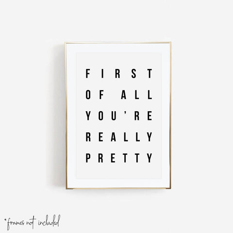 First Of All You're Really Pretty Print