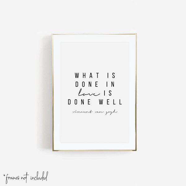 What Is Done In Love Is Done Well. -Vincent Van Gogh Quote Print
