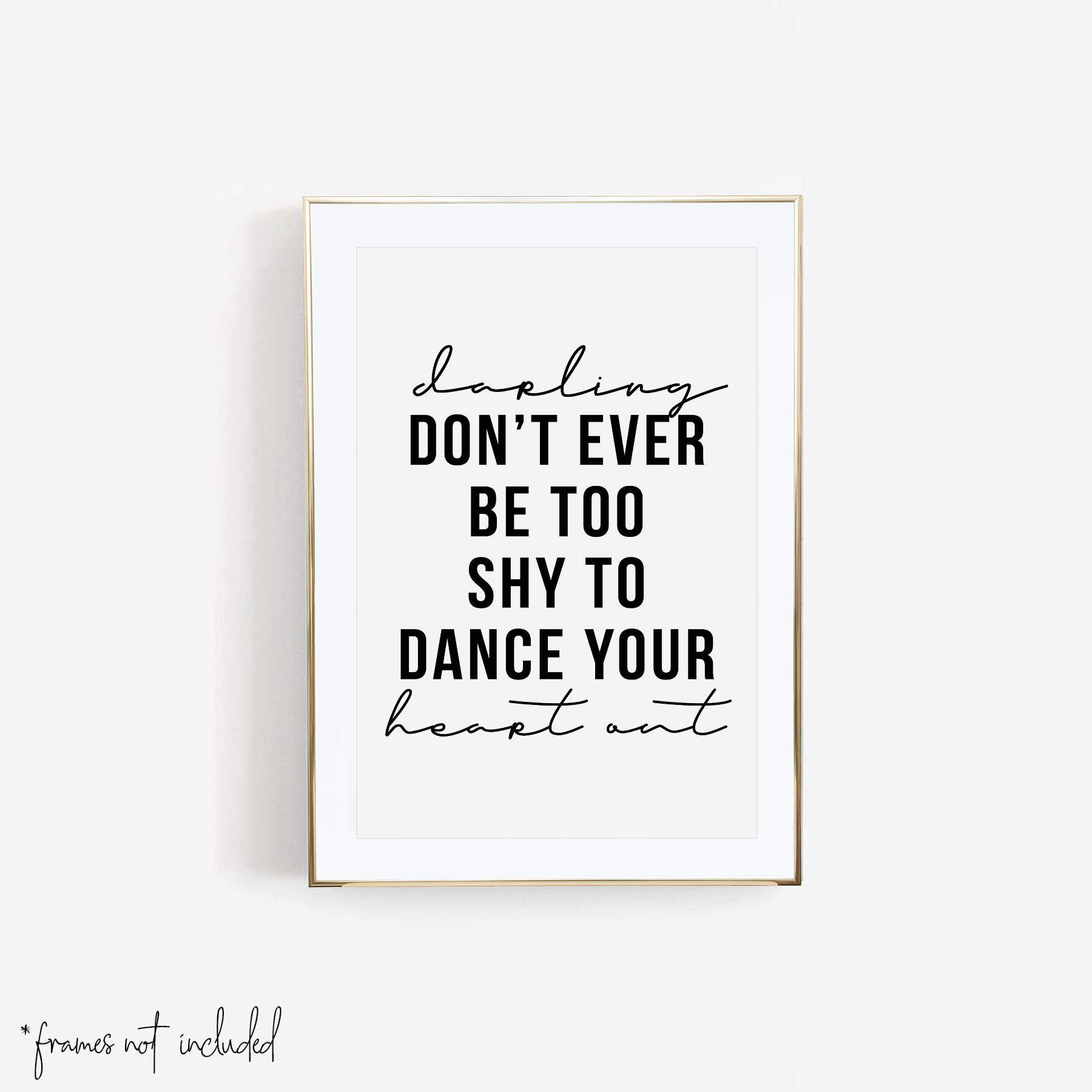 Darling, Don't Ever be Too Shy to Dance Your Heart Out Print