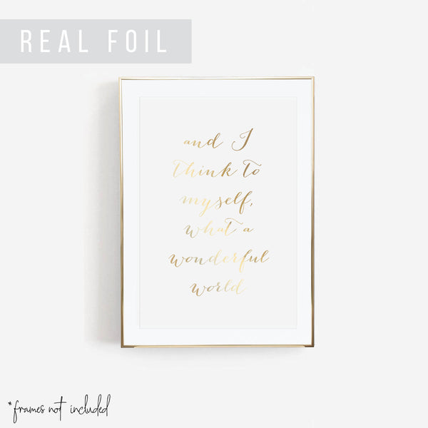 And I Think To Myself, What A Wonderful World Foiled Art Print - Typologie Paper Co