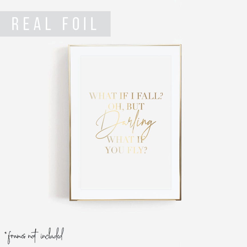What If I Fall? Oh, but Darling, What If You Fly? Foiled Art Print