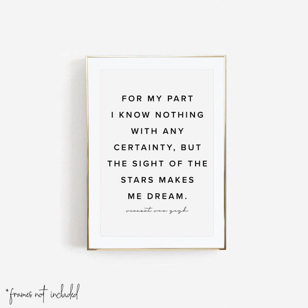 For My Part I Know Nothing With Any Certainty, but the Sight of the Stars Makes Me Dream. -Vincent Van Gogh Quote Print