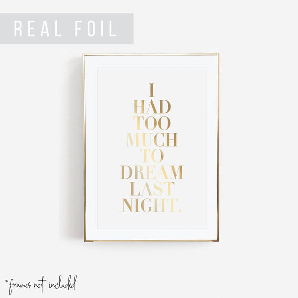 I Had Too Much to Dream Last Night Foiled Art Print