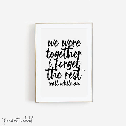 We Were Together I Forget the Rest. -Walt Whitman Quote Bold Script Print