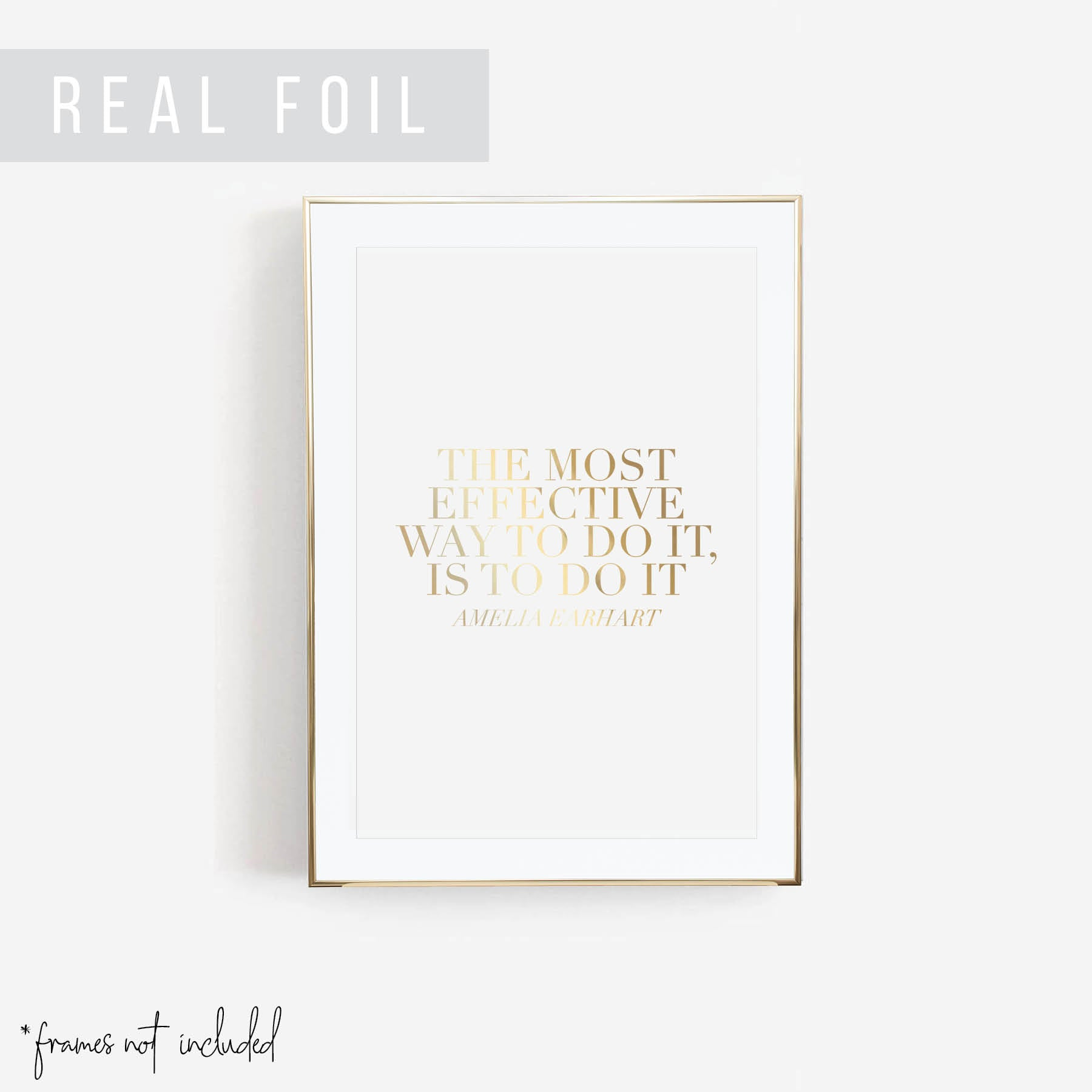 The Most Effective Way to Do It, Is to Do It. -Amelia Earhart Quote Foiled Art Print
