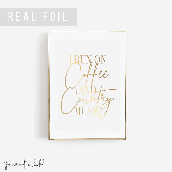 I Run On Coffee and Country Music Foiled Art Print