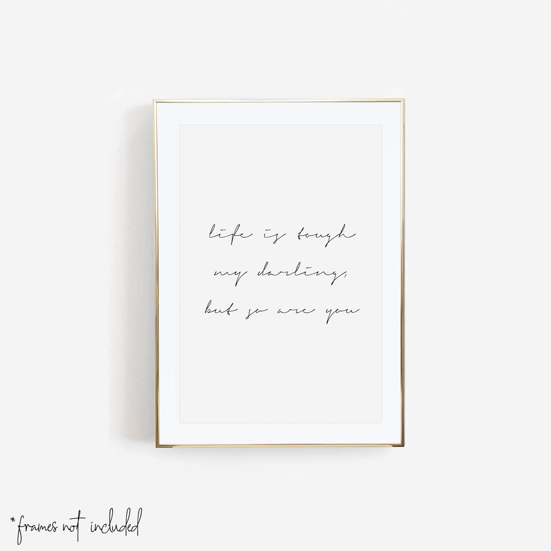 Life Is Tough My Darling but So Are You Script Print