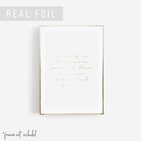 There Is No Force More Powerful Than A Woman Determined to Rise Foiled Art Print