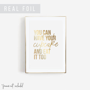 You Can Have Your Cupcake and Eat It Too Foiled Art Print