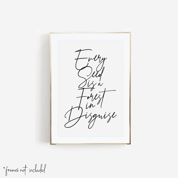 Every Seed Is A Forest In Disguise Print