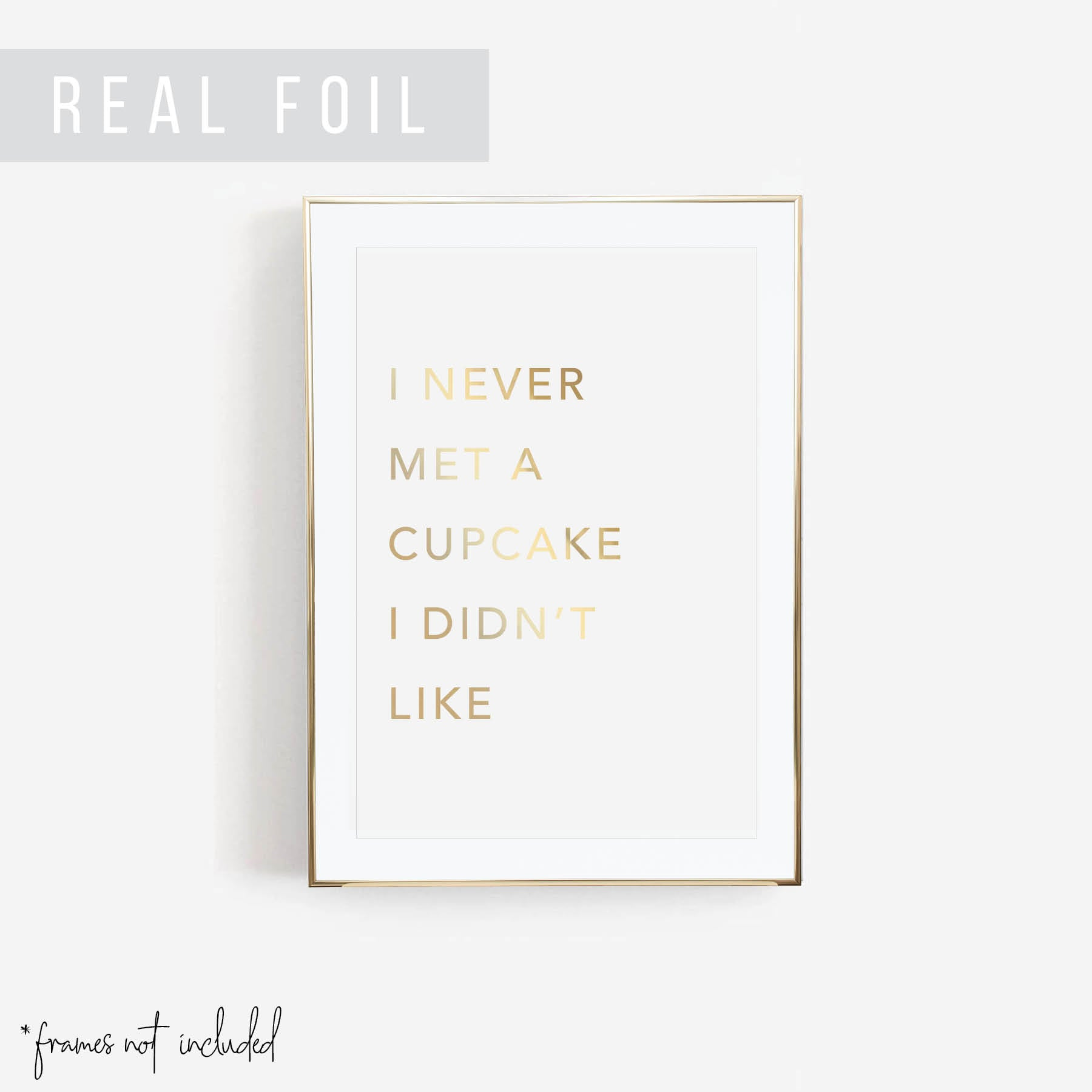 I Never Met A Cupcake I Didn't Like Foiled Art Print