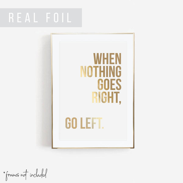 When Nothing Goes Right, Go Left Foiled Art Print
