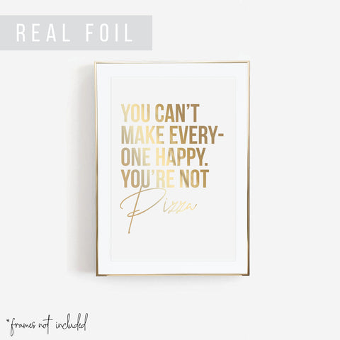 You Can't Make Everyone Happy. You're Not Pizza Foiled Art Print
