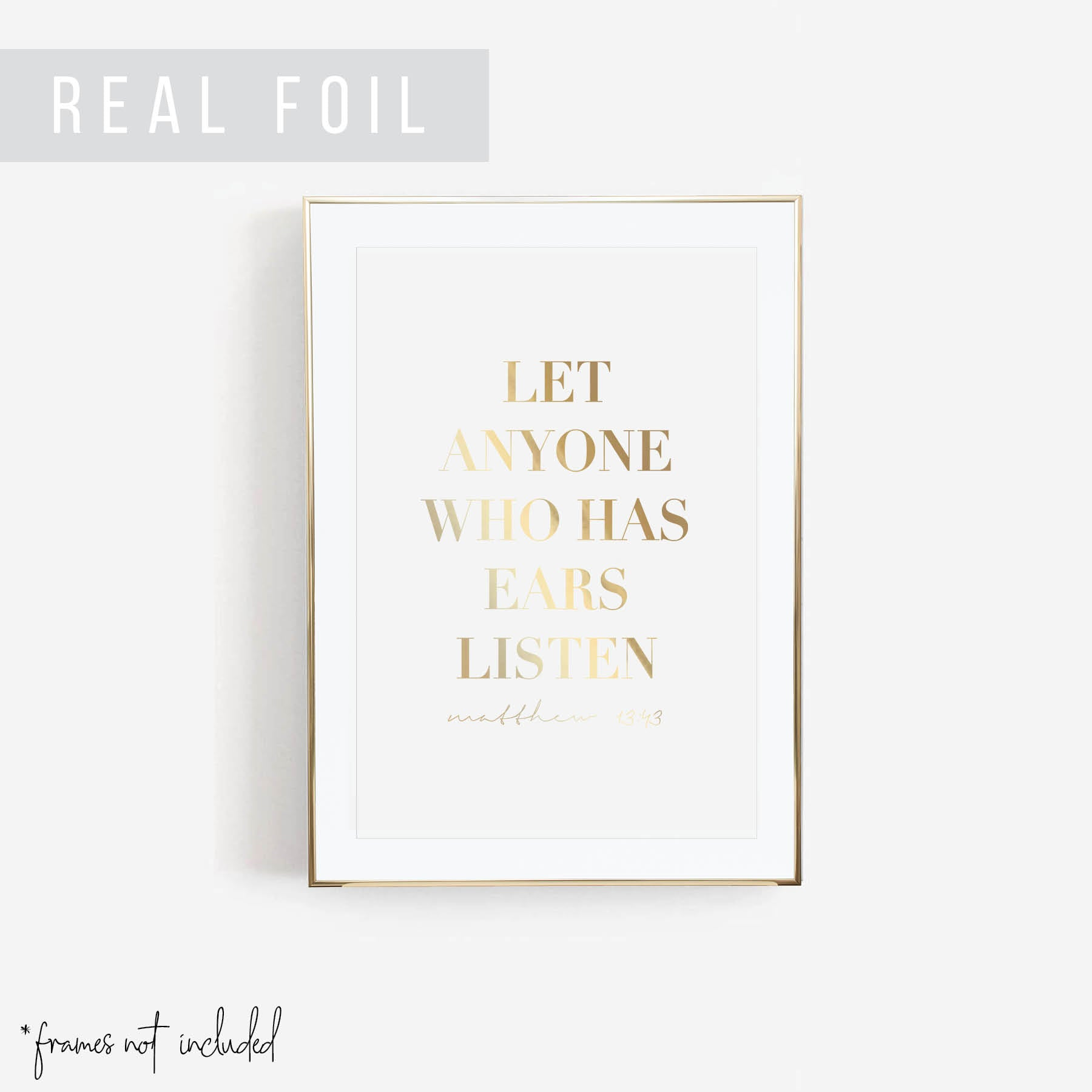 Let Anyone Who Has Ears Listen. -Matthew 13:43 Foiled Art Print