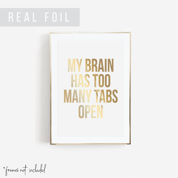 My Brain Has Too Many Tabs Open Foiled Art Print