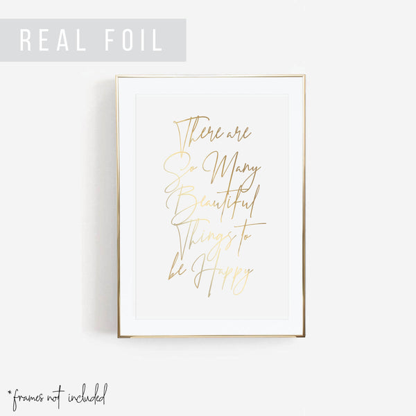 There Are So Many Beautiful Things to be Happy Foiled Art Print