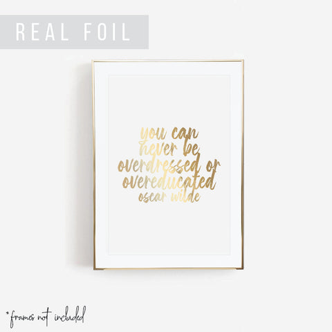 You Can Never be Overdressed or Overeducated. -Oscar Wilde Quote Bold Script Foiled Art Print