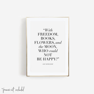 With Freedom, Books, Flowers, and the Moon, Who Could Not be Happy? -Oscar Wilde Quote Print