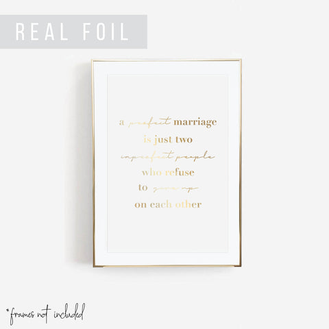 A Perfect Marriage Is Just Two Imperfect People Who Refuse to Give Up On Each Other Foiled Art Print - Typologie Paper Co