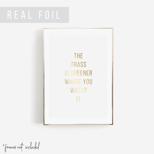 The Grass Is Greener Where You Water It Foiled Art Print