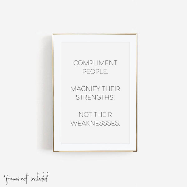 Compliment People. Magnify Their Strengths, Not Their Weaknesses. Print