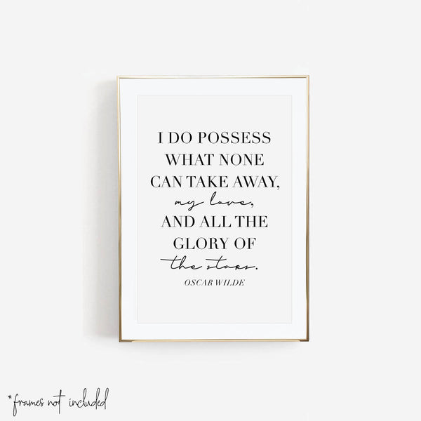 I Do Possess What None Can Take Away, My Love, and All the Glory of the Stars. -Oscar Wilde Quote Script Print