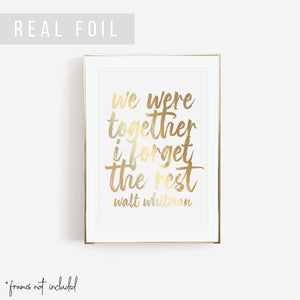 We Were Together I Forget the Rest. -Walt Whitman Quote Bold Script Foiled Art Print