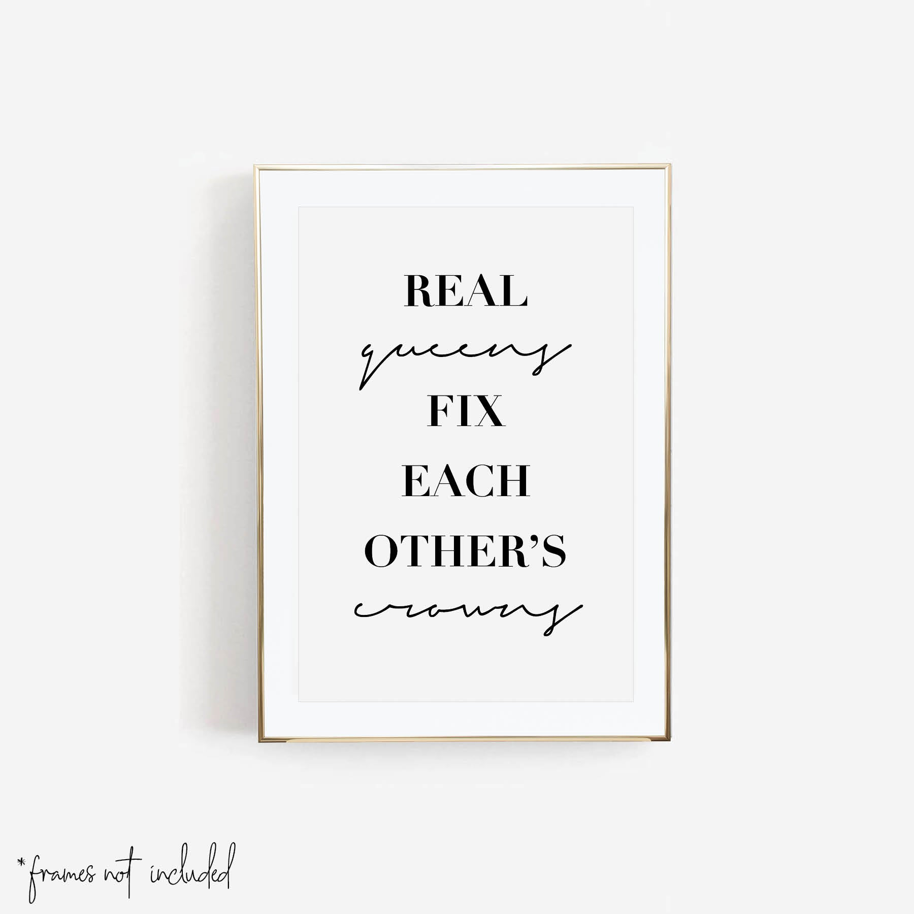 Real Queens Fix Each Others Crowns Print