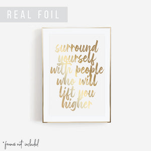 Surround Yourself With People Who Will Lift You Higher Foiled Art Print
