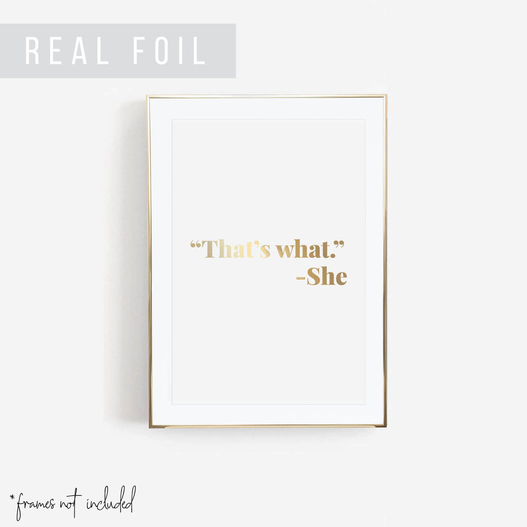 """That's What."" -She Foiled Art Print - Typologie Paper Co"