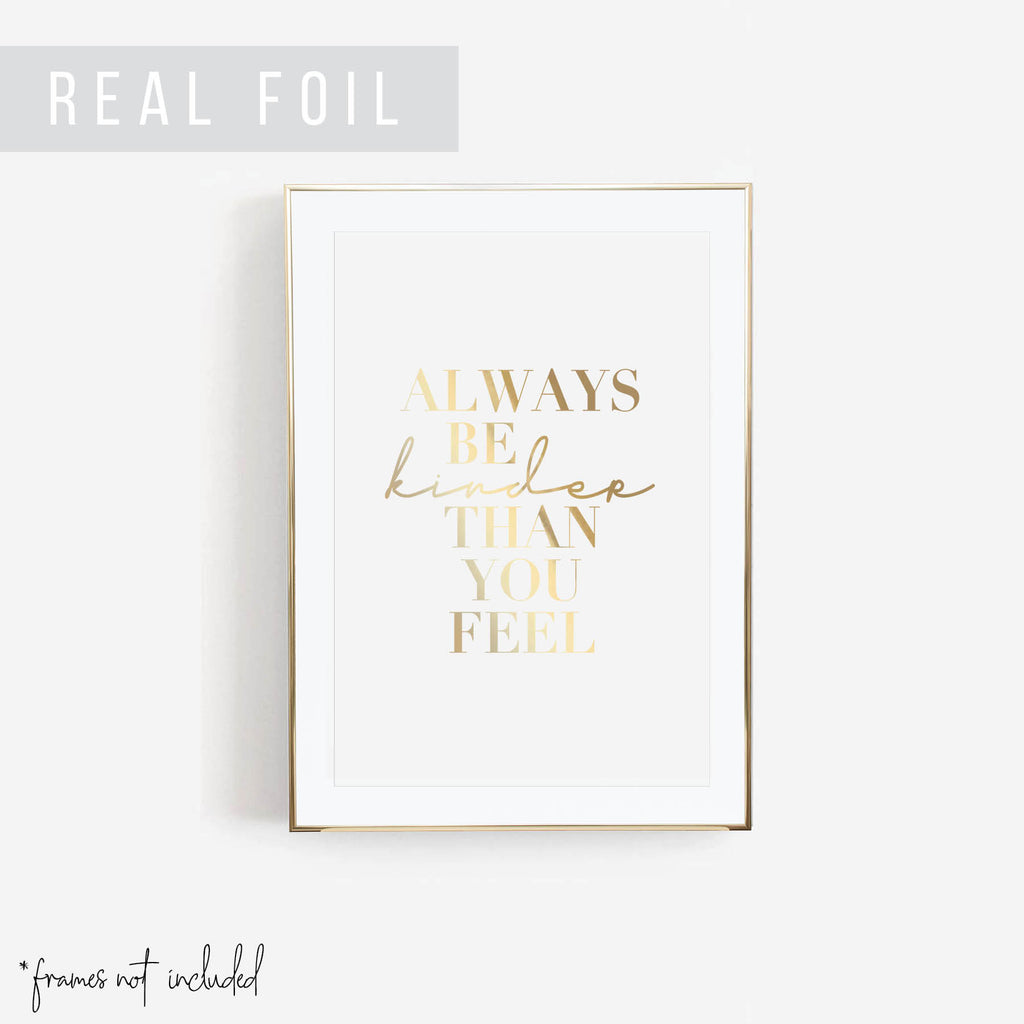 Always be Kinder Than You Feel Foiled Art Print - Typologie Paper Co
