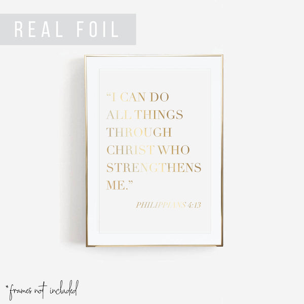 I Can Do All Things Through Christ Who Strengthens Me. -Philippians 4:13 Foiled Art Print