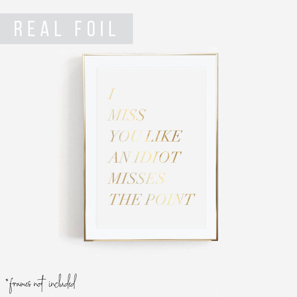 I Miss You Like An Idiot Misses the Point Foiled Art Print