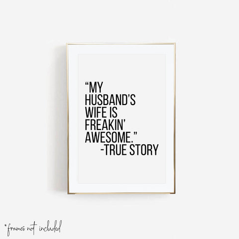 """My Husband's Wife Is Freakin' Awesome."" -True Story Print - Typologie Paper Co"
