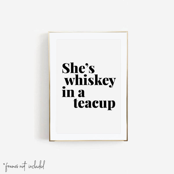 She's Whiskey In A Teacup Print