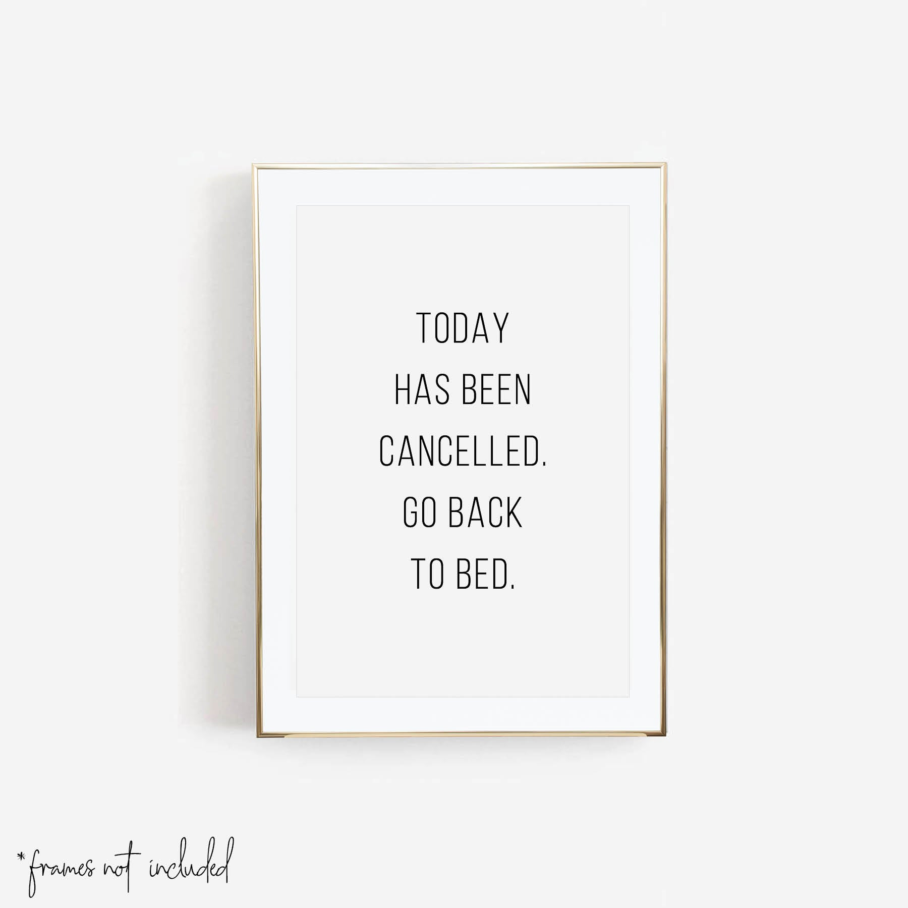 Today Has Been Cancelled, Go Back to Bed Print