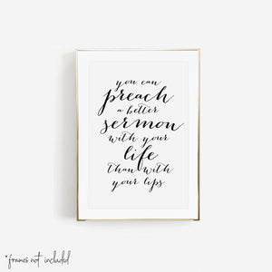You Can Preach A Better Sermon with Your Life Than With Your Lips Print