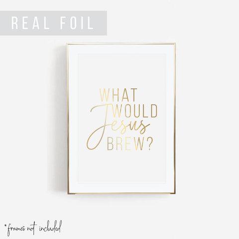 What Would Jesus Brew Foiled Art Print