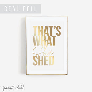 Thats What She Shed Foiled Art Print