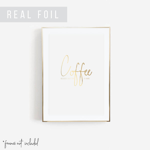 Coffee Because Adulting Is Hard Foiled Art Print