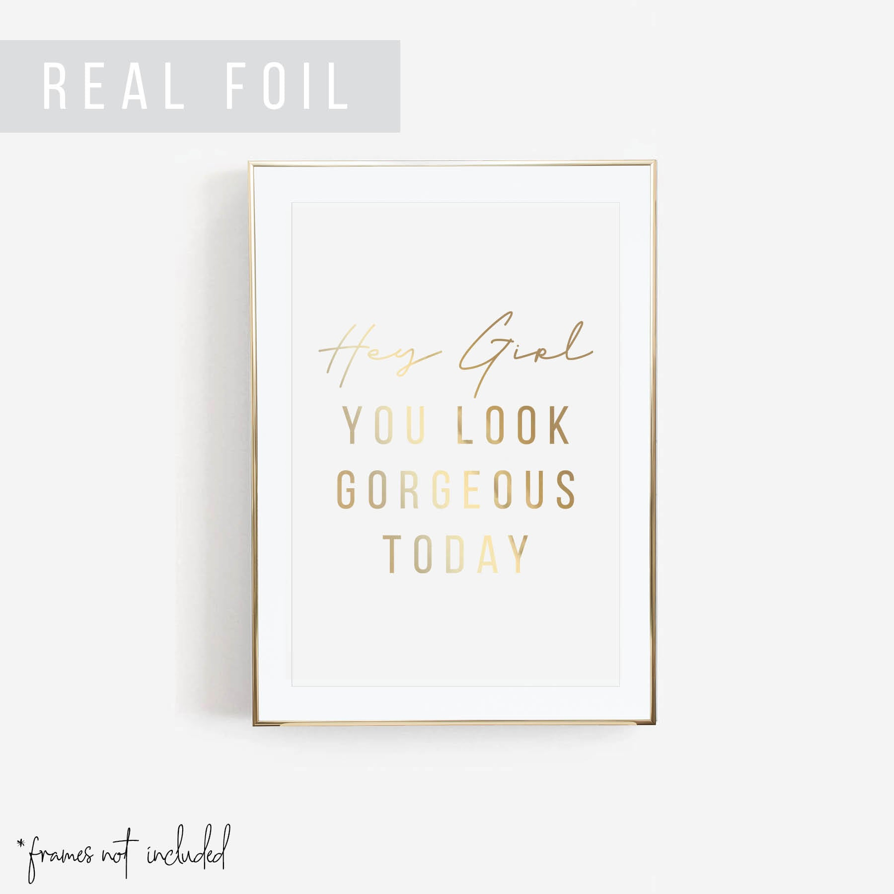 Hey Girl, You Look Gorgeous Today Foiled Art Print