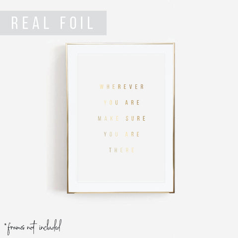 Wherever You Are Make Sure You Are There Foiled Art Print