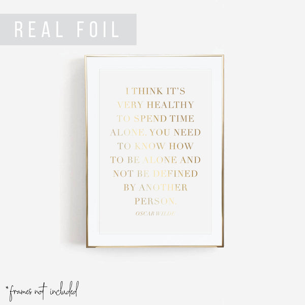 I Think It's Very Healthy to Spend Time Alone .... -Oscar Wilde Quote Foiled Art Print