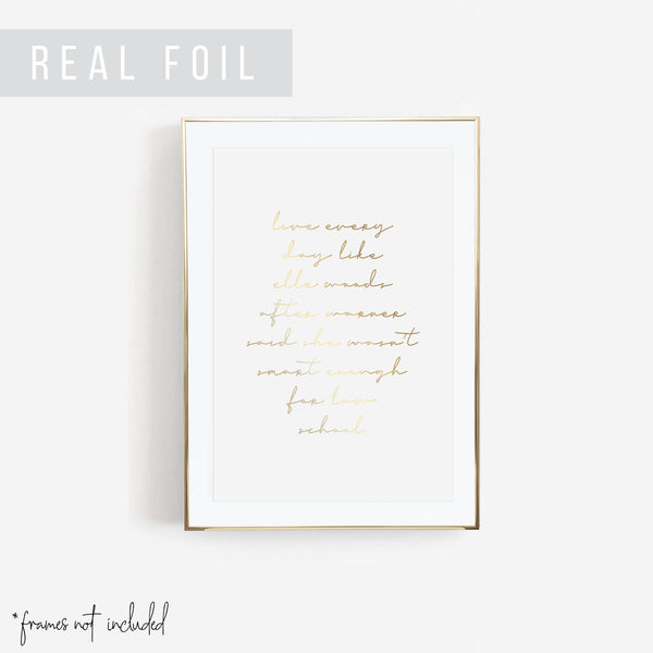 Live Everyday Like Elle Woods After Warner Said She Wasn't Smart Enough for Law School Script Foiled Art Print