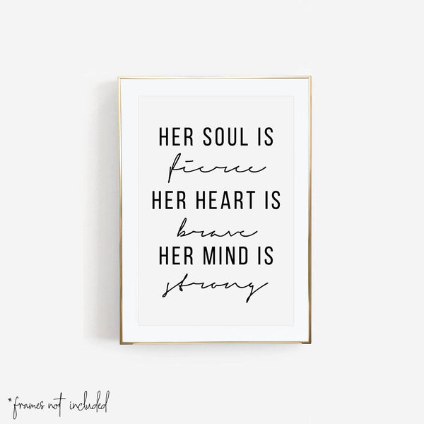 Her Soul Is Fierce. Her Heart Is Brave. Her Mind Is Strong Print
