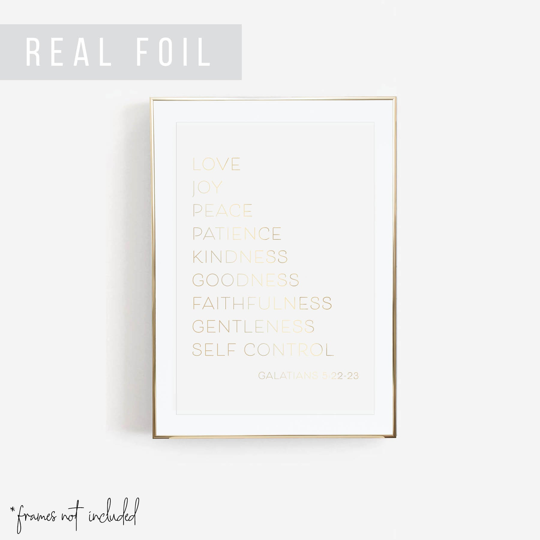 Love, Joy, Peace, Patience, Kindness, Goodness, Faithfulness, Gentleness, Self Control -Galatians 5:22-23 Foiled Art Print