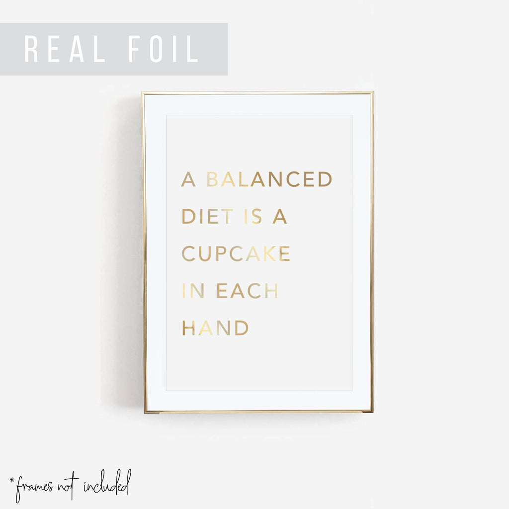 A Balanced Diet Is A Cupcake In Each Hand Foiled Art Print - Typologie Paper Co