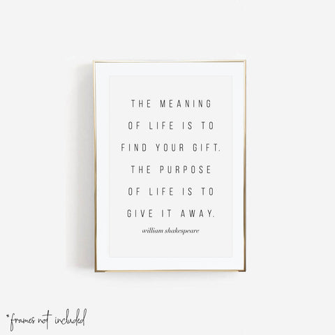 The Meaning of Life Is to Find Your Gift. The Purpose of Life Is to Give It Away. -William Shakespeare Quote Print