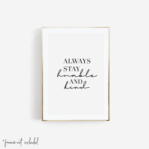 Always Stay Humble and Kind Print - Typologie Paper Co